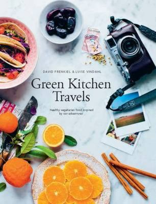 Green Kitchen Travels - Vegetarian Food Inspired by Our Adventures