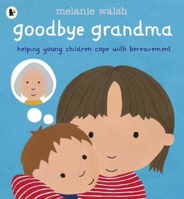Goodbye Grandma: Helping Young Children Cope with Bereavment