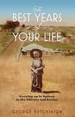 The Best Years of Your Life: Growing Up in Sydney in the Thirties and Forties