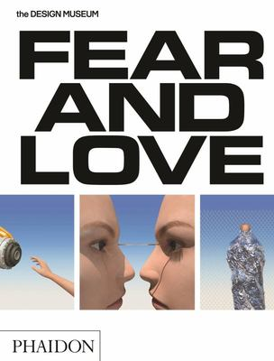 Fear and Love: Reactions to a Complex World (Design Museum Opening Exhibition)