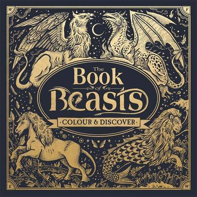 The Book of Beasts A Compendium of Monsters, Critters and Mythical Creatures to Colour
