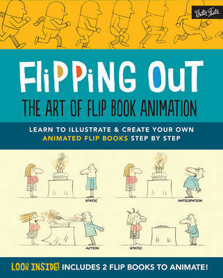 Flipping Out The Art of Flip Book Animation: Learn to Illustrate  Create Your Own Animated Flip Books Step by Step
