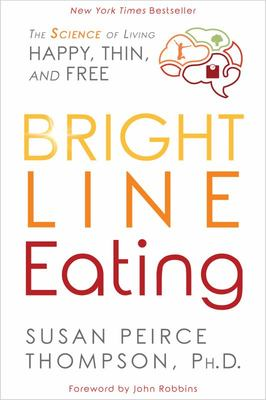 Bright Line Eating - The Science of Living Happy, Thin and Free