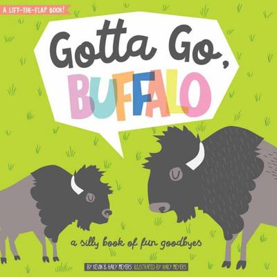 Gotta Go, Buffalo!: A Fun Book of Silly Goodbyes