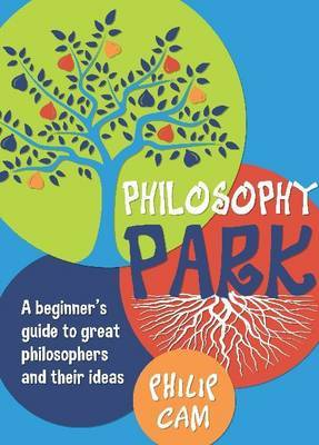 Philosophy Park: A Beginner's Guide to Great Philosophy and Their Ideas