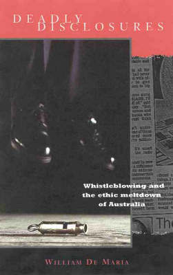 Deadly Disclosures: Whistle Blowing and the Ethical Meltdown of Australia