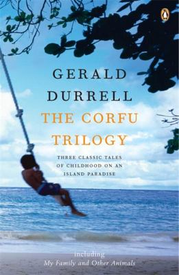 The Corfu Trilogy (My Family & Other Animals; Birds, Beasts & Relatives; The Garden Of The Gods)