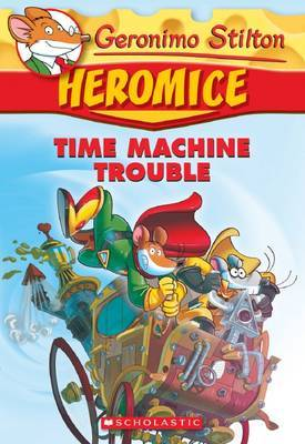 Time Machine Trouble (Geronimo Stilton Heromice #7)
