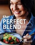 The Perfect Blend: 100 Blender Recipes to Energise and Revitalize Gluten -free & Vegan
