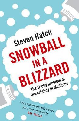 Snowball in a Blizzard: The Tricky Problem of Uncertainty in Medicine