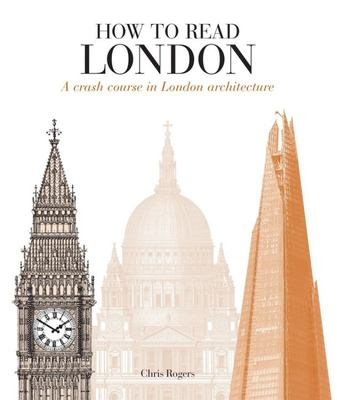How to Read London A Crash Course in London Architecture
