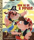 How to be a Pirate (Little Golden Book)