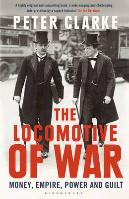 The Locomotive of War Money, Empire, Power and Guilt