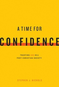 A Time for Confidence: Trusting God in a Post-Christian Culture