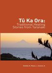 Tu Ka Ora : Traditional Healing Stories from Taranaki