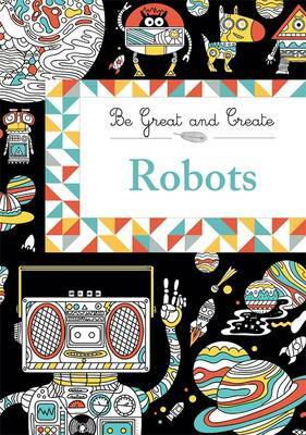Be Great and Create: Robots - colouring for kids