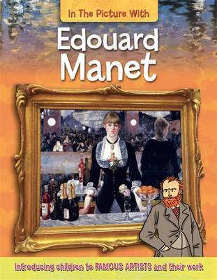 Edouard Manet (In the Picture With...)