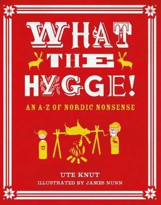 What the Hygge!: An A-Z of Nordic Nonsense