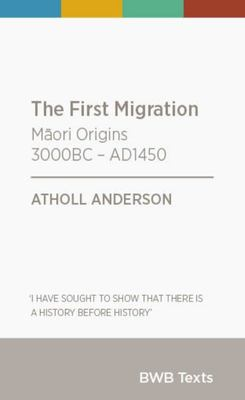 The First Migration : Māori Origins 3000BC – AD1450 (BWB Texts)