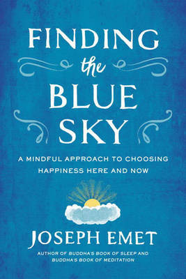 Finding the Blue Sky: A Mindful Approach to Choosing Happiness Here and Now