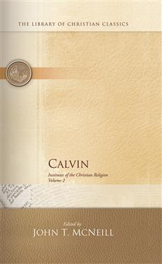 Calvin Institutes of the Christian Religion (Volumes 1 and 2) Battles Translation