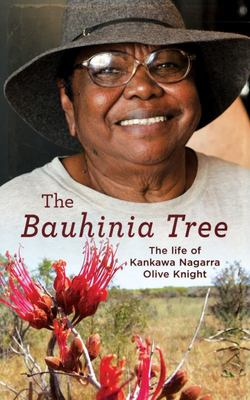 The Bauhinia Tree: The Life of Kankawa Nagarra Olive Knight