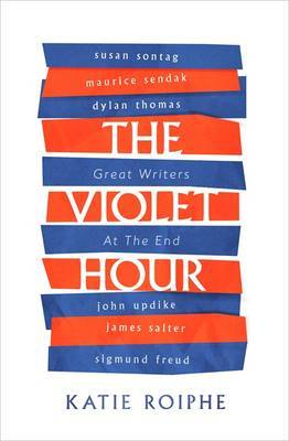 Violet Hour: Great Writers at the End