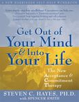 Get Out of Your Mind and Into Your Life : The new acceptance and commitment therapy
