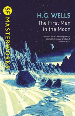 The First Men in the Moon: SF Masterworks