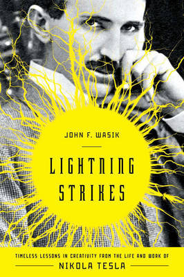 Lightning Strikes: Timeless Lessons in Creativity from Nikola Tesla