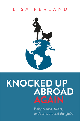 Knocked Up Abroad Again Baby Bumps, Twists, and Turns Around the Globe