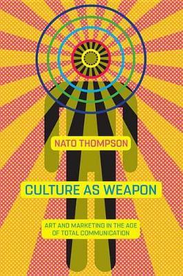 Culture as Weapon The Art of Influence in Everyday Life