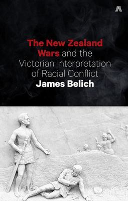 The New Zealand Wars and the Victorian Interpretation of Racial Conflict