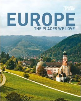 Travel and Leisure: Europe: The Places We Love