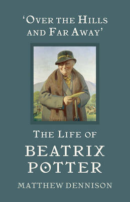 Over the Hills and Far Away: The Life of Beatrix Potter