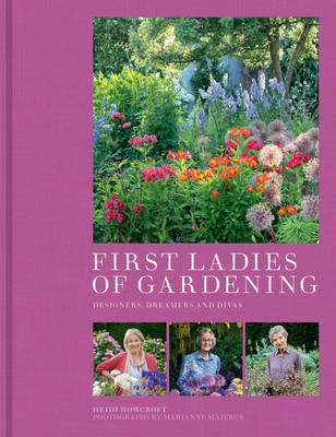 First Ladies of Gardening Designers, Dreamers and Divas