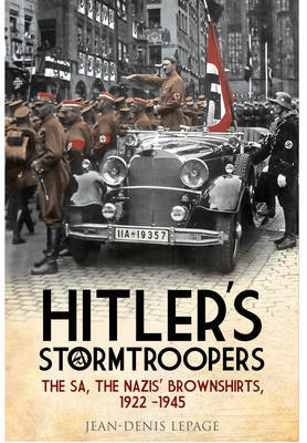 Hitler's Stormtroopers: The SA, the Nazis' Brownshirts, 1922 - 1945