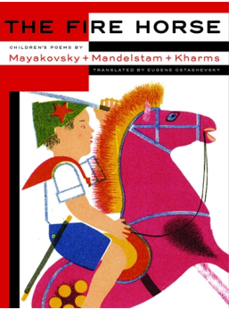 The Fire Horse - Children's Poems by Vladimir Mayakovsky, Osip Mandelstam and Daniil Kharms
