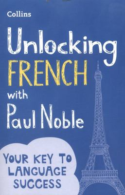 Unlocking French with Paul Noble Use what You Know Already