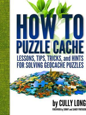 How to Puzzle Cache: Lessons, Tips, Tricks, and Hints for Solving Geocache Puzzles