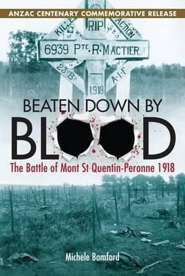 Beaten Down by Blood - ANZAC Centenary Commemorative Release: The Battle of Mont St Quentin-Peronne 1918