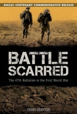Battle Scarred - ANZAC Centenary Commemorative Release: The 47th Battalion in the First World War