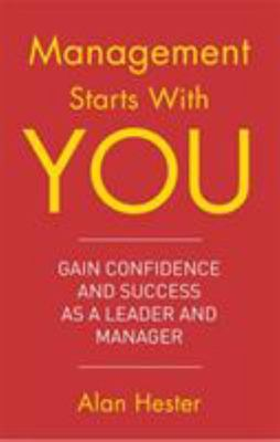 Management Starts with You: Gain Confidence and Success as a Leader and Manager