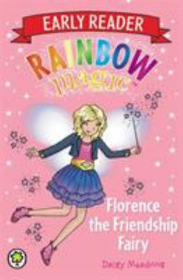 Florence the Friendship Fairy (Rainbow Magic Early Reader#3)