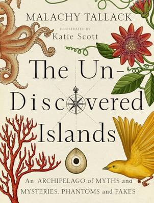 The Un-Discovered Islands : An Archipelago of Myths and Mysteries, Phantoms and Fates