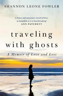 Traveling with Ghosts: A Memoir of Love and Loss