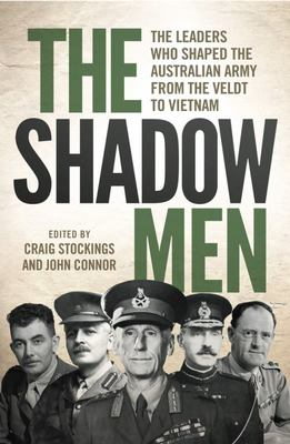Shadow Men: The leaders who shaped the Australian Army from the Veldt to Vietnam
