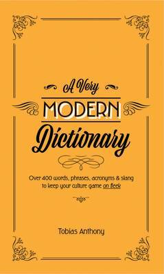 A Very Modern Dictionary: 400 New Words, Phrases, Acronyms, and Slang to Keep Your Culture Game on Fleek