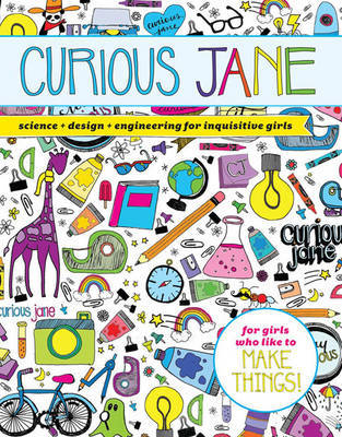 Curious Jane: science, design, engineering for inquisitive girls