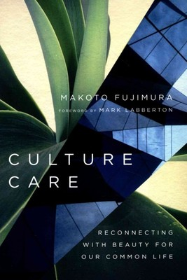 Culture Care : Reconnecting With Beauty for Our Common Life